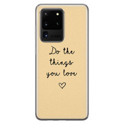 Samsung Galaxy S20 Ultra siliconen hoesje - Do the things you love