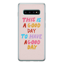 Leuke Telefoonhoesjes Samsung Galaxy S10 siliconen hoesje - This is a good day