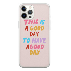 Leuke Telefoonhoesjes iPhone 12 Pro Max siliconen hoesje - This is a good day
