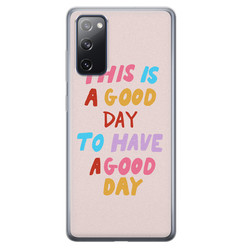 Leuke Telefoonhoesjes Samsung Galaxy S20 FE siliconen hoesje - This is a good day
