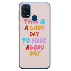 Leuke Telefoonhoesjes Samsung Galaxy M31 siliconen hoesje - This is a good day