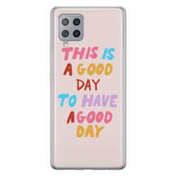Leuke Telefoonhoesjes Samsung Galaxy A42 siliconen hoesje - This is a good day