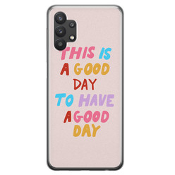 Leuke Telefoonhoesjes Samsung Galaxy A32 5G siliconen hoesje - This is a good day