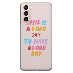 Leuke Telefoonhoesjes Samsung Galaxy S21 siliconen hoesje - This is a good day