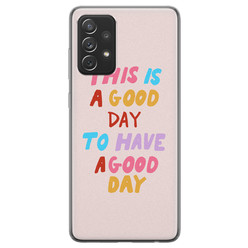 Samsung Galaxy A72 siliconen hoesje - This is a good day