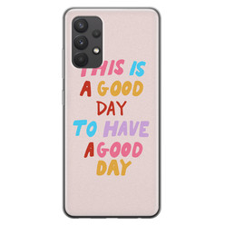 Leuke Telefoonhoesjes Samsung Galaxy A32 4G siliconen hoesje - This is a good day