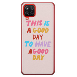 Leuke Telefoonhoesjes Samsung Galaxy A12 siliconen hoesje - This is a good day