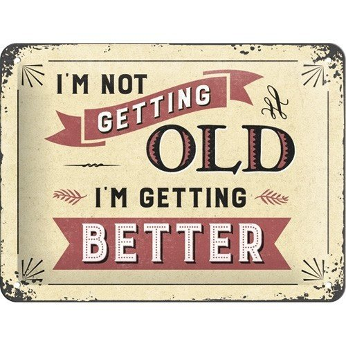 I'm Not Getting Old I'm Getting Better metalen wanddecoratie 15x20 cm