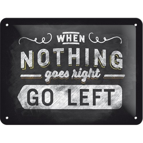 When Nothing Goes Right Go Left wanddecoratie 15x20 cm