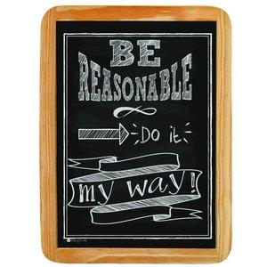 Wood sign BE REASONABLE Do it my way!