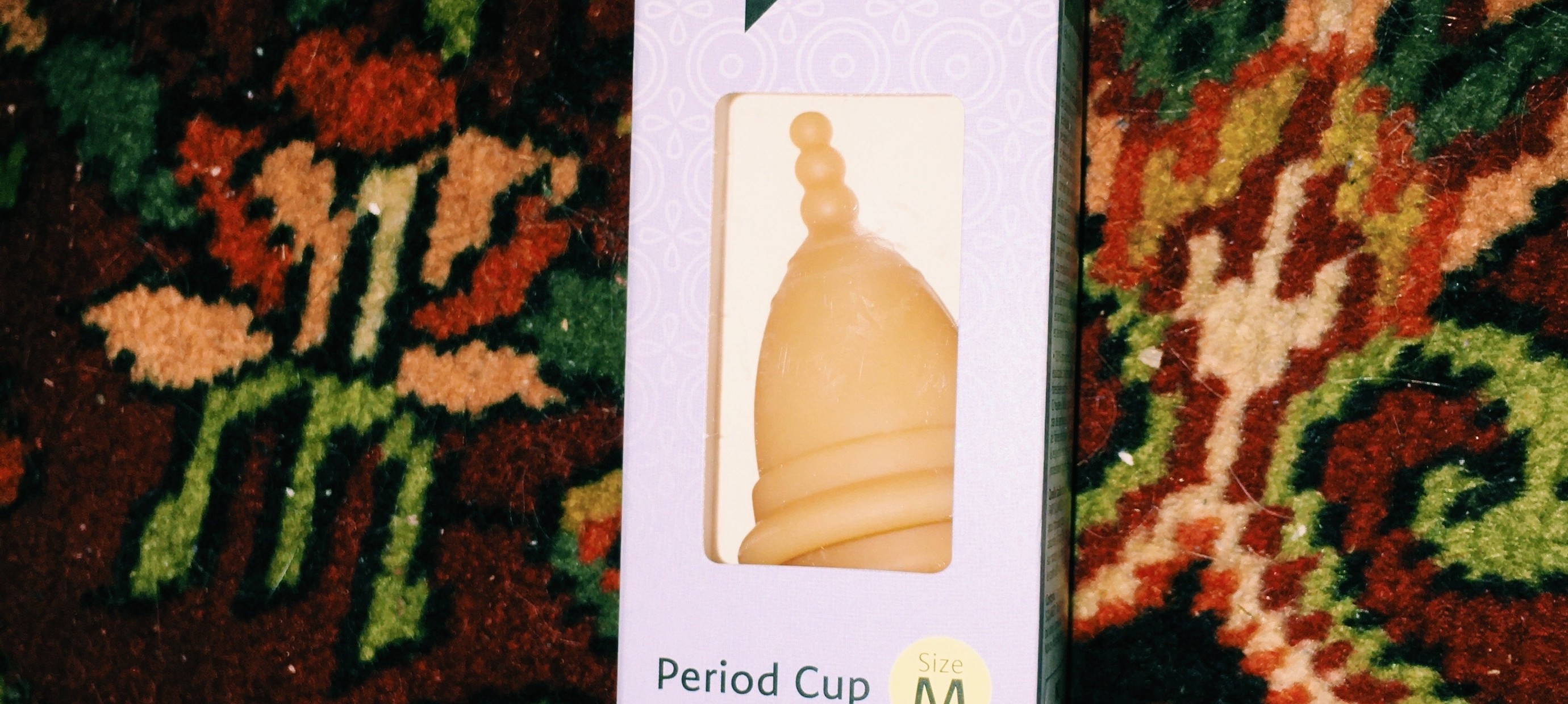 THE MENSTRUAL CUP: WHAT, WHY AND HOW?