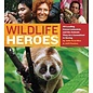 Wildlife Heroes -  40 Leading Conservationists and the Animals They Are Committed to Saving