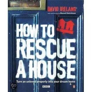How to Rescue a House -  Turn an Unloved Property into Your Dream Home