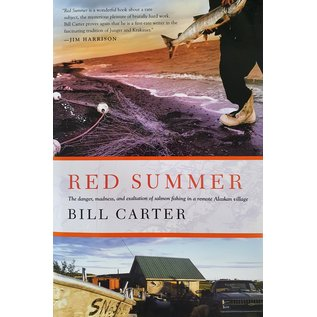 Red Summer - The Danger, Madness, and Exaltation of Salmon Fishing in a Remote Alaskan Village