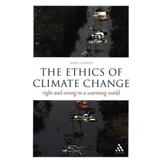 The Ethics of Climate Change - Right and Wrong in a Warming World