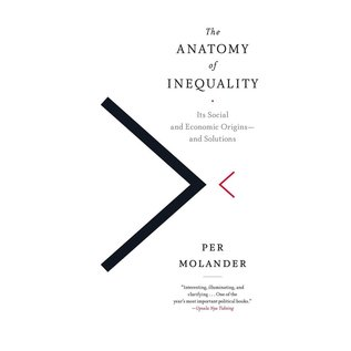 The Anatomy Of Inequality -  Its Social and Economic Origins - and Solutions