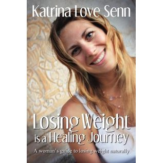 Losing Weight is a Healing Journey -  A Woman's Guide to Losing Weight Naturally