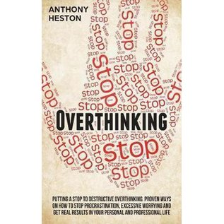 Overthinking -  Putting a Stop to Destructive Overthinking. Proven Ways to Stop Procrastination, Excessive Worrying and Get Real Results in Your Personal and Professional Life.