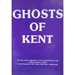 Ghosts of Kent - Authentic Ghost Stories from the Garden of England