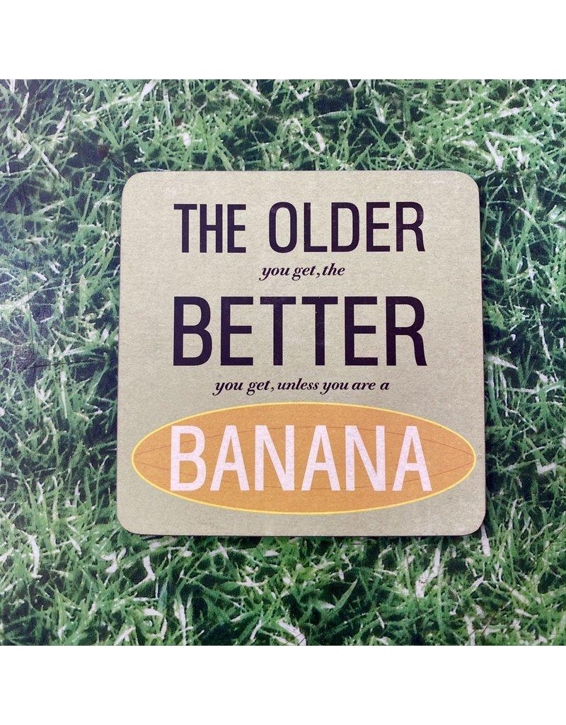 UStudio The Older You Get Banana Coaster DIS