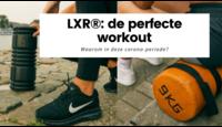 Waarom LXR® de ideale workout is om te doen tijdens deze corona-periode