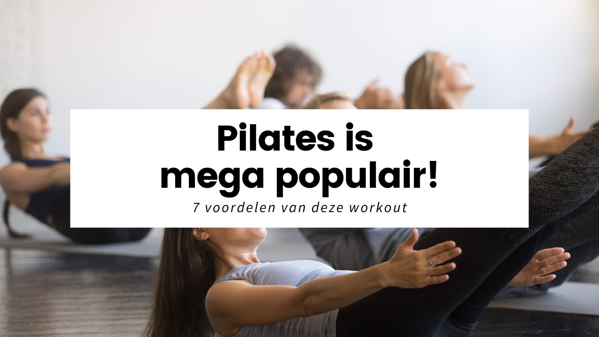 7 voordelen van het mega populaire Pilates