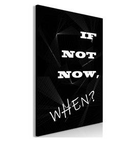 Schilderij If Not Now, When? Zwart Wit