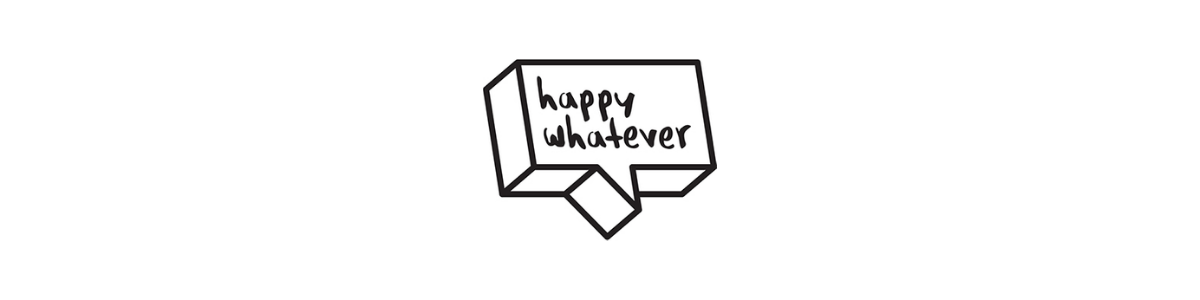 happy whatever