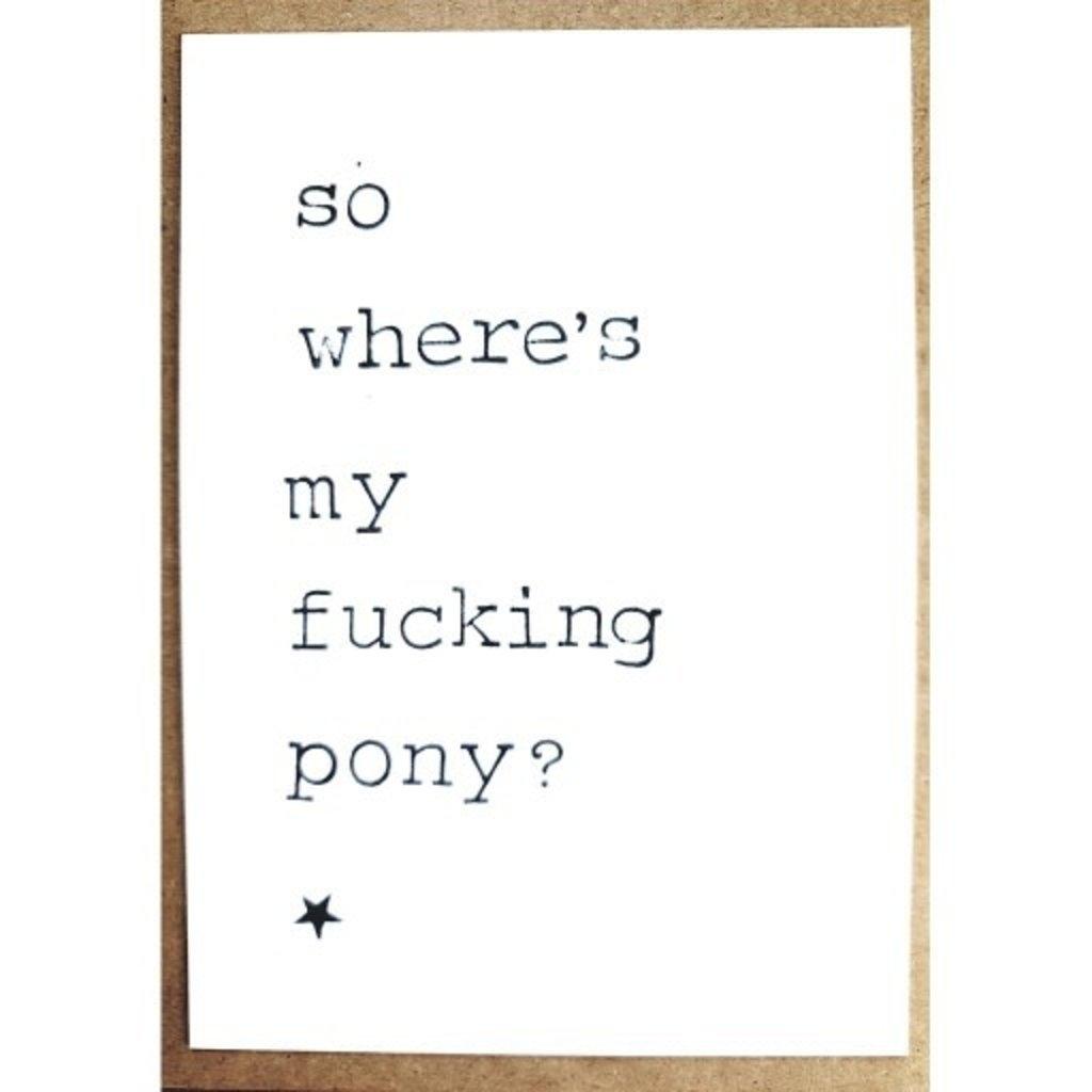 Postkaarten By Mar so where's my fucking pony?