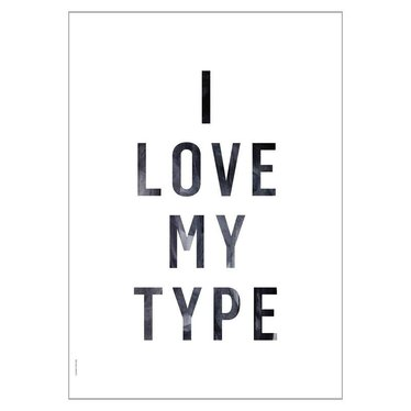 I Love My Type Poster I Love My Type, wit (A3)