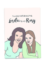 Kaart Blanche Thanks for being the Lorelai to my Rory