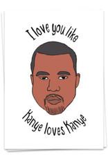 Kaart Blanche I love you like Kanye loves Kanye