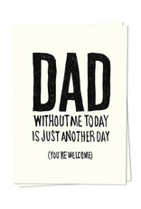 Kaart Blanche Dad, without me today is just another day (you're welcome)
