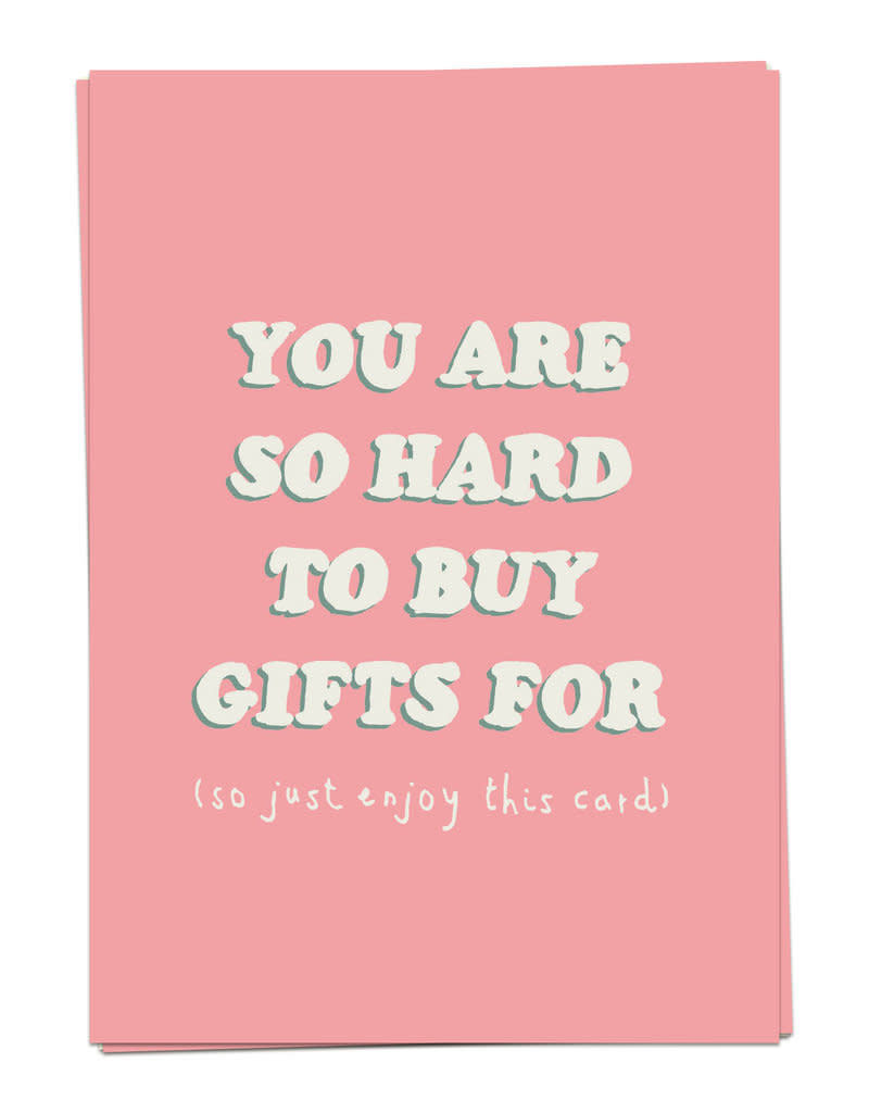 Kaart Blanche You are so hard to buy gifts for (so just enjoy this card)