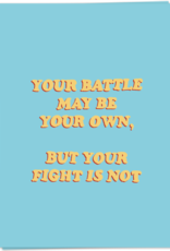 Kaart Blanche Your battle may be your own, but your fight is not
