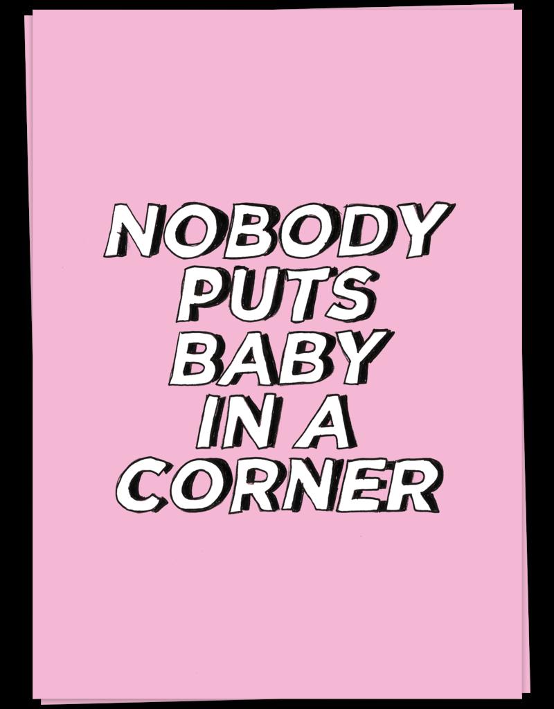Kaart Blanche Nobody puts baby in a corner