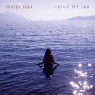 FORD_ FRAZEY  - U Kin B the Sun   (VINYL)