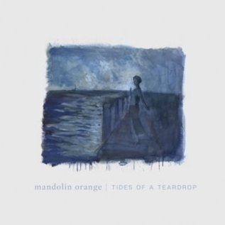 MANDOLIN ORANGE - Tides of a Teardrop   (VINYL)