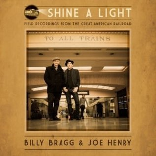 BRAGG_ BILLY & JOE HENRY  - Shine a Light: Field Recordings From the Great American Railroad (VINYL)