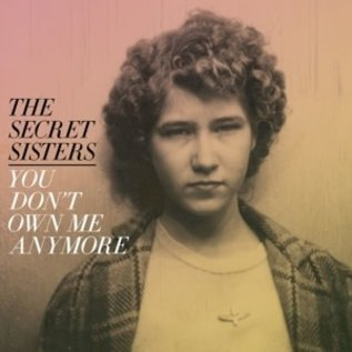 SECRET SISTERS - YOU DONT OWN ME ANYMORE (VINYL)