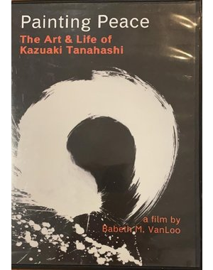 Painting Peace : The Art & Life of Kazuaki Tanahashi