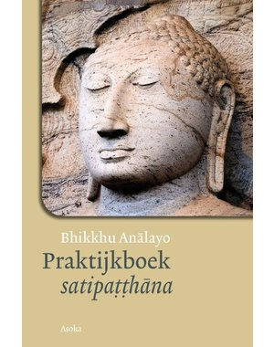 Analayo, Bhikkhu Praktijkboek satipatthana