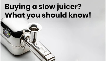 Buying a slow juicer? What you should know!