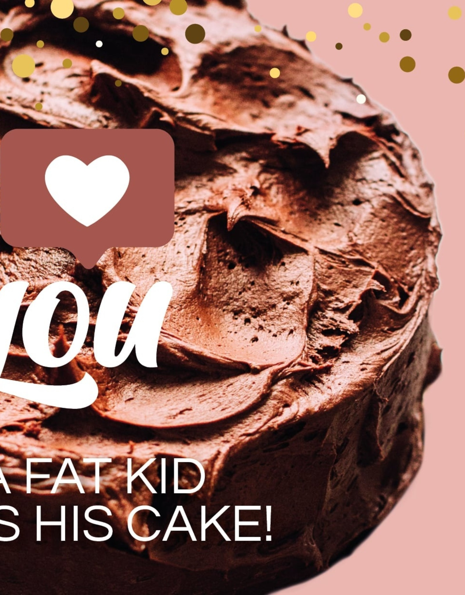"Wenskaart ""I love You like a fat child loves his cake"""