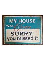 """""""My House Was Clean last week"""" metal sign"""