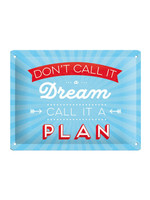 Nostalgic Art Don't Call It A Dream Call It A Plan metal sign