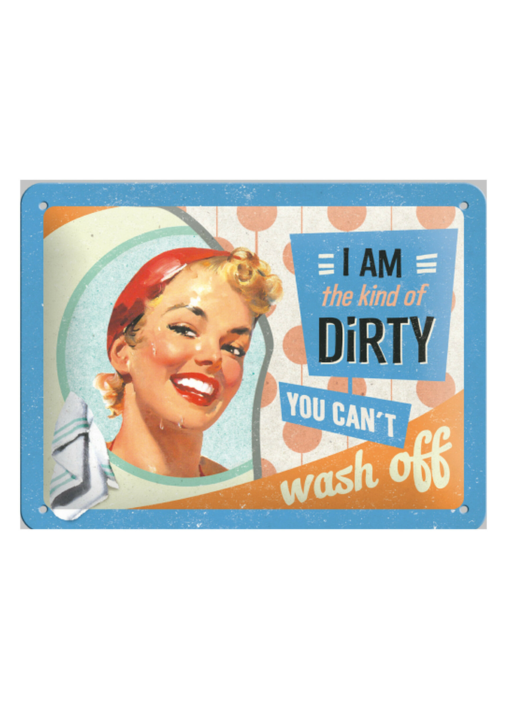 Nostalgic Art Metal wall sign 15 x 20 cm I Am the kind of dirty you can't wash off
