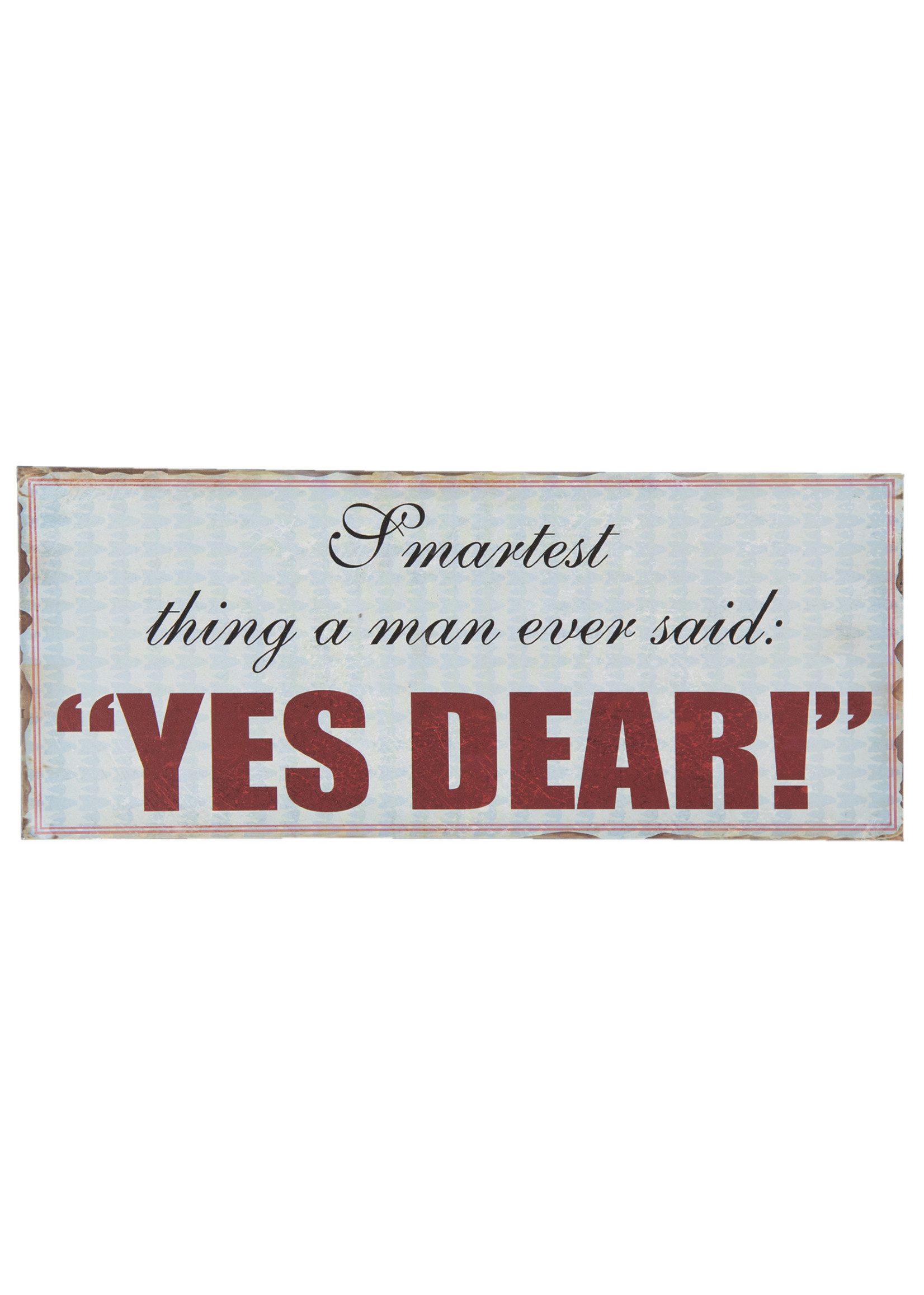 """Metal wall sign 30 x 13cm Smartest thing a man ever said """"Yes Dear"""""""