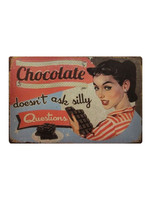 Chocolate doesn't ask silly quenstions metal sign