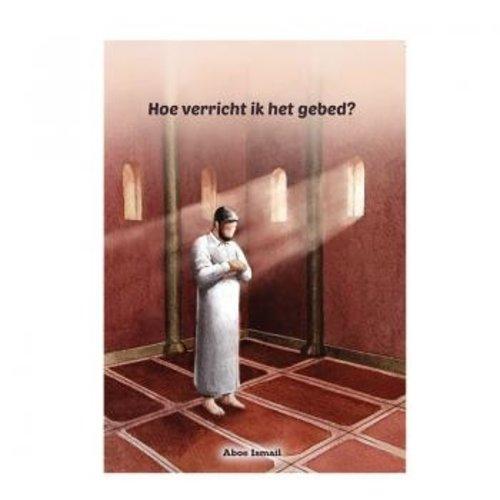 Aboe Ismail Hoe verricht ik het gebed?